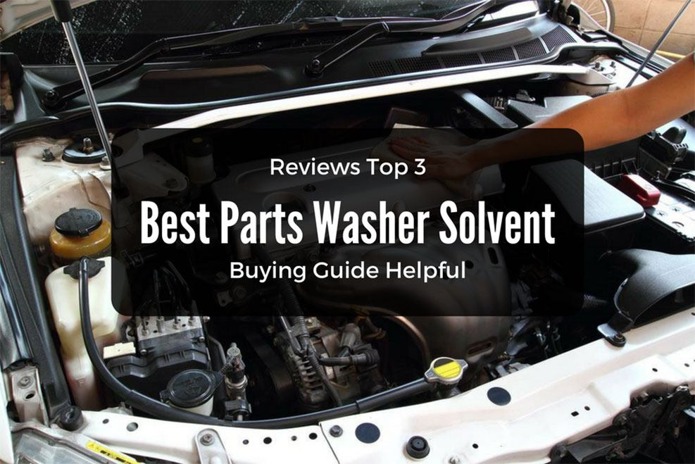 Best Parts Washer Solvent Reviews – Buying Guide Helpful (Aug. 2018)