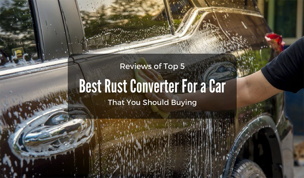 The Best Rust Converter For A Car That You Should Buy In 2019